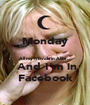 Monday  All my friends in Alibi ...  And I'm in Facebook - Personalised Poster A1 size