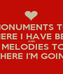 MONUMENTS TO WHERE I HAVE BEEN AND  MELODIES TO WHERE I'M GOING - Personalised Poster A1 size
