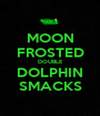 MOON FROSTED DOUBLE DOLPHIN SMACKS - Personalised Poster A1 size