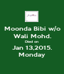 Moonda Bibi w/o Wali Mohd. Died on  Jan 13,2015. Monday - Personalised Poster A1 size