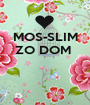 MOS-SLIM ZO DOM     - Personalised Poster A1 size