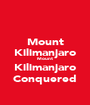 Mount Kilimanjaro Mount Kilimanjaro Conquered - Personalised Poster A1 size
