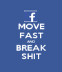MOVE FAST AND BREAK SHIT - Personalised Poster A1 size