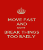 MOVE FAST AND DON'T BREAK THINGS TOO BADLY - Personalised Poster A1 size