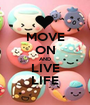 MOVE ON AND LIVE LIFE - Personalised Poster A1 size