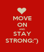 "MOVE ON AND STAY STRONG:"") - Personalised Poster A1 size"
