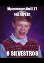 Mpenw mestin ULTI tou Jarvan O SILVESTROS - Personalised Poster A1 size