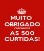 MUITO  OBRIGADO CHEGAMOS AS 500 CURTIDAS! - Personalised Poster A1 size
