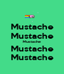 Mustache Mustache Mustache Mustache Mustache - Personalised Poster A1 size