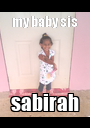 my baby sis sabirah - Personalised Poster A1 size