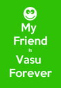 My  Friend Is Vasu  Forever - Personalised Poster A1 size
