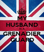 MY HUSBAND IS A GRENADIER GUARD - Personalised Poster A1 size