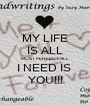 MY LIFE IS ALL MOST PERFECT ALL I NEED IS  YOU!!! - Personalised Poster A1 size