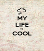MY LIFE IS COOL  - Personalised Poster A1 size