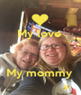 My love     My mommy  - Personalised Poster A1 size