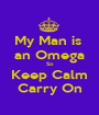 My Man is  an Omega So Keep Calm Carry On - Personalised Poster A1 size