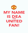 MY NAME IS DEA I AM UNITED FAN! - Personalised Poster A1 size