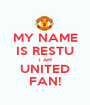 MY NAME IS RESTU I AM UNITED FAN! - Personalised Poster A1 size