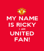 MY NAME IS RICKY I AM UNITED FAN! - Personalised Poster A1 size