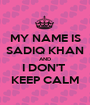 MY NAME IS SADIQ KHAN AND I DON'T  KEEP CALM - Personalised Poster A1 size