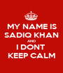 MY NAME IS SADIQ KHAN AND I DONT  KEEP CALM - Personalised Poster A1 size