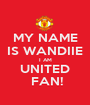 MY NAME IS WANDIIE I AM UNITED  FAN! - Personalised Poster A1 size