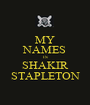 MY NAMES IS SHAKIR STAPLETON - Personalised Poster A1 size