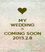 MY WEDDING IS COMING SOON 2015.2.8 - Personalised Poster A1 size