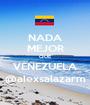 NADA MEJOR QUE VENEZUELA @alexsalazarm - Personalised Poster A1 size