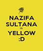 NAZIFA SULTANA IS YELLOW :D - Personalised Poster A1 size