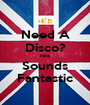 Need A Disco? Hire Sounds Fantastic - Personalised Poster A1 size