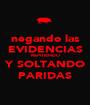 negando las EVIDENCIAS REPITIENDO Y SOLTANDO PARIDAS - Personalised Poster A1 size