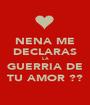 NENA ME DECLARAS LA GUERRIA DE TU AMOR ?? - Personalised Poster A1 size