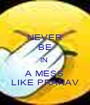 NEVER BE IN  A MESS LIKE PRANAV - Personalised Poster A1 size