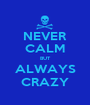 NEVER CALM BUT ALWAYS CRAZY - Personalised Poster A1 size