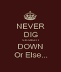 NEVER DIG STRAIGHT DOWN Or Else... - Personalised Poster A1 size