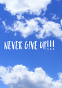 NEVER GIVE UP!!! - Personalised Poster A1 size