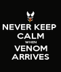 NEVER KEEP  CALM WHEN VENOM ARRIVES - Personalised Poster A1 size