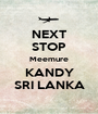 NEXT STOP Meemure KANDY SRI LANKA - Personalised Poster A1 size
