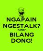 NGAPAIN NGESTALK? FANS? BILANG DONG! - Personalised Poster A1 size