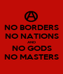 NO BORDERS NO NATIONS AND NO GODS NO MASTERS - Personalised Poster A1 size