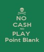 NO  CASH NO PLAY  Point Blank - Personalised Poster A1 size