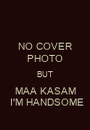 NO COVER PHOTO BUT MAA KASAM  I'M HANDSOME - Personalised Poster A1 size