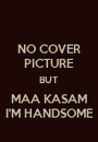 NO COVER PICTURE BUT MAA KASAM I'M HANDSOME - Personalised Poster A1 size
