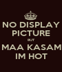 NO DISPLAY PICTURE BUT MAA KASAM IM HOT - Personalised Poster A1 size