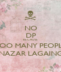 NO DP BECAUSE TOO MANY PEOPLE NAZAR LAGAING - Personalised Poster A1 size