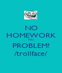 NO HOMEWORK NO PROBLEM! /trollface/ - Personalised Poster A1 size