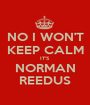 NO I WON'T KEEP CALM IT'S NORMAN REEDUS - Personalised Poster A1 size