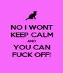 NO I WONT KEEP CALM AND YOU CAN FUCK OFF! - Personalised Poster A1 size