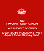 NO I WONT KEEP CALM WE HAVENT BOOKED OUR 2016 HOLIDAY YET Apart from Disneyland  - Personalised Poster A1 size